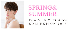 SPRING&SUMMER DAY BY DAY COLLECTION 2013