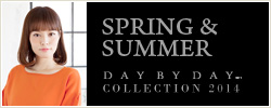 SPRING SUMMER DAY BY DAY COLLECTION 2014