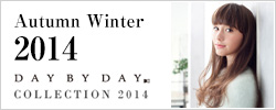 Autumn Winter 2014 DAY BY DAY COLLECTION 2014